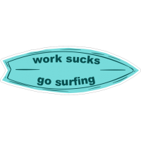 Work sucks go surfing-3